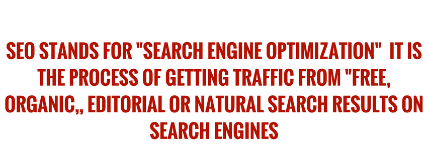 SEO-STANDS-FOR-SEARCH-ENGINE-OPTIMIZATION-IT-IS-THE-PROCESS-OF-GETTING-TRAFFIC-FROM-FREE-ORGANIC-EDITORIAL-OR-NATURAL-SEARCH-RESULTS-ON-SEARCH-ENGINES